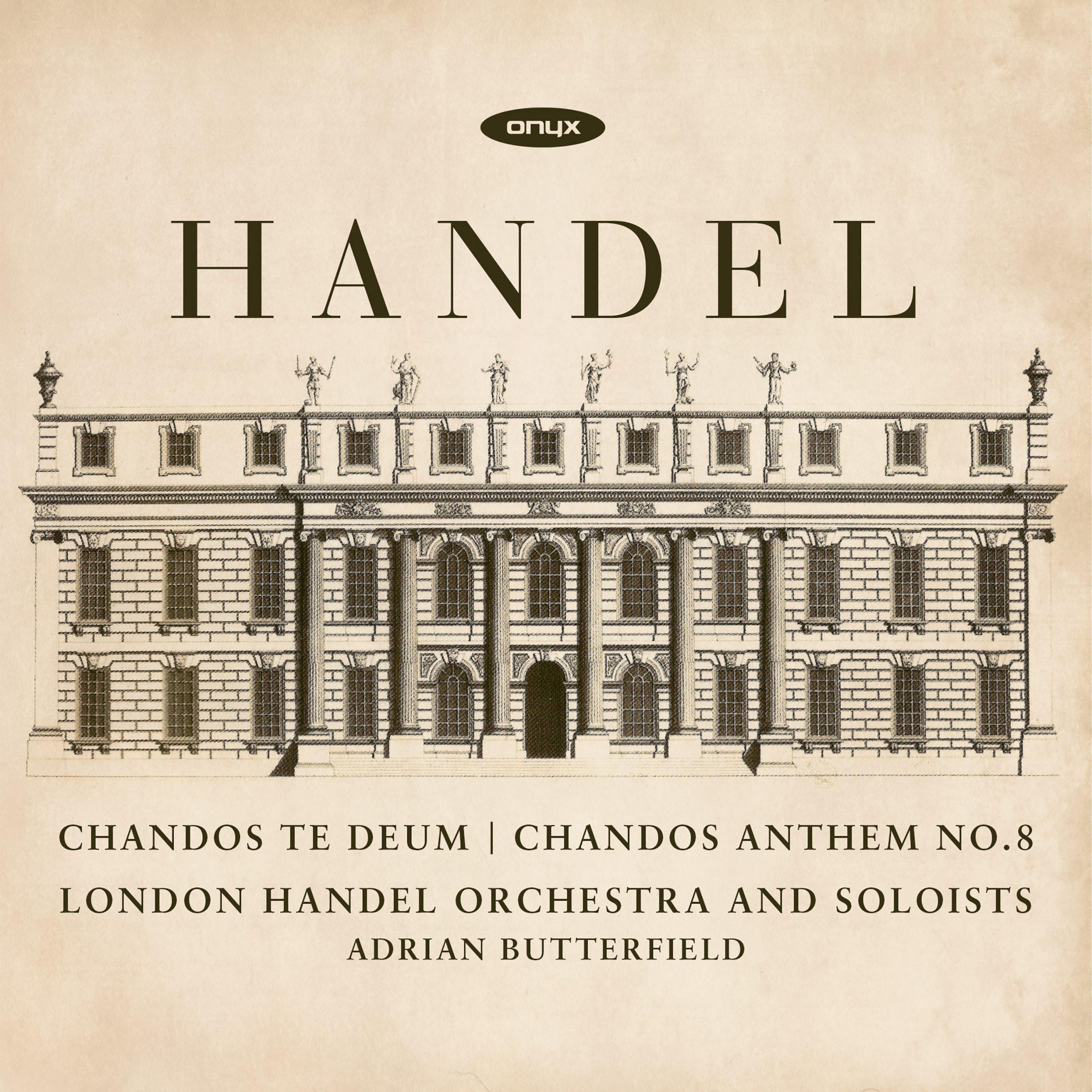 Handel: Te Deum, HWV 281; Chandos Anthem No. 8, HWV 253